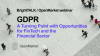 GDPR: A Turning Point with Opportunities for FinTech and the Financial Sector