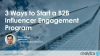 3 Ways to Start a B2B Influencer Engagement Program