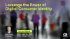 Harnessing the Power of Digital Consumer Identity
