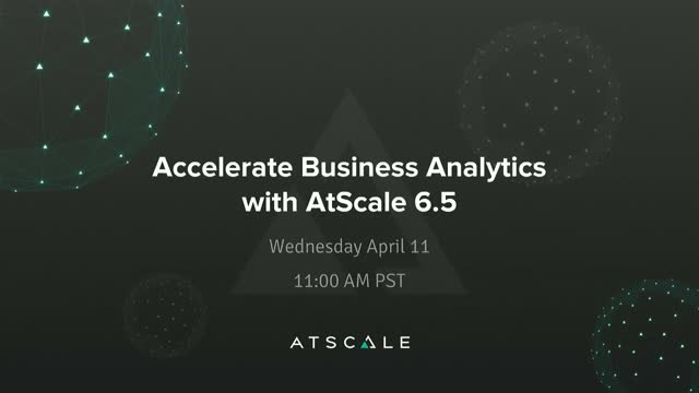 Accelerate Business Analytics with AtScale 6.5