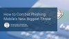 How to Combat Phishing: Mobile's New Biggest Threat