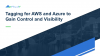 Tagging for AWS and Azure to Gain Control and Visibility