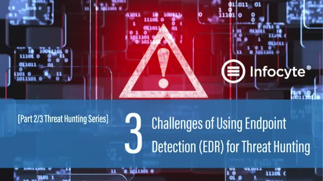3 Challenges of Using EDR for Threat Hunting [2/3 Threat Hunting Series]