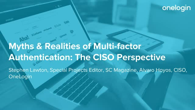 Myths & Realities of Multi-factor Authentication: The CISO Perspective