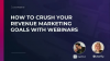 How to Crush Your Revenue Marketing Goals with Webinars