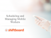 How to schedule and manage mobile workers