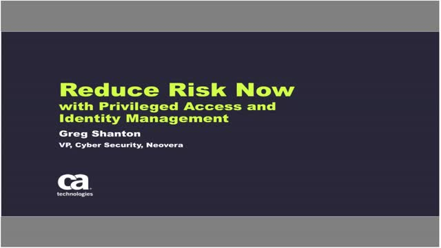 Reduce Risk Now with Privileged Access and Identity Management