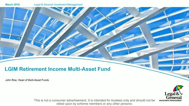 LGIM Retirement Income Multi-Asset Fund Review and Outlook – H1 2018