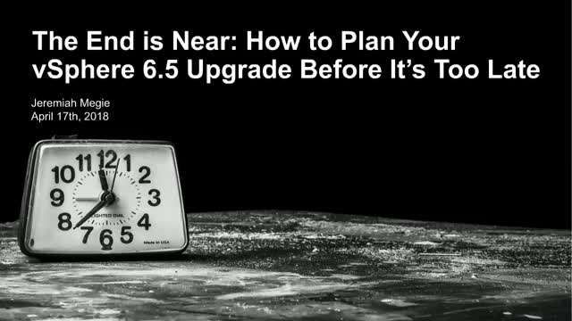 The End is Near: How to Plan Your vSphere 6.5 Upgrade Before It's Too Late
