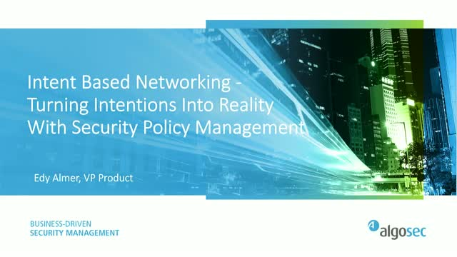 Intent-Based Networking in Security Policy Management