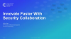 Innovate Faster with Collaborative Security