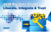 Big Data Trends 2018 - Liberate, Integrate and Trust