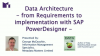 Data Architecture - from Requirements to implementation with SAP PowerDesigner