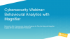 Cybersecurity Webinar: Behavioural Analytics with Magnifier