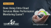 Does Using Citrix Cloud Services Make Performance Monitoring Easier?