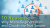 10 Reasons Why Micro-Segmentation and Clouds are Not Secure