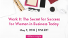 Work It: The Secret for Success for Women in Business Today