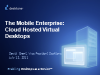 The Mobile Enterprise: Cloud Hosted Virtual Desktops