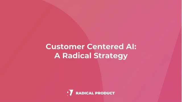Customer-Centered AI: A Radical Strategy