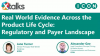 Real World Evidence Across the Product Lifecycle: Regulatory and Payer Landscape
