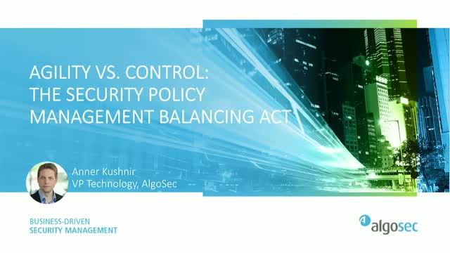 [US/UK] Agility vs. Control: The Security Policy Management Balancing Act