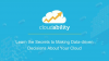 Learn the Secrets to Making Data-driven Decisions About Your Cloud