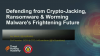 Defending from Crypto-Jacking, Ransomware & Worming Malware's Frightening Future