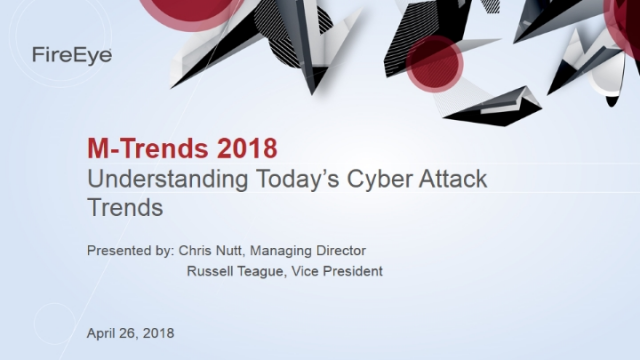 M-Trends 2018 - Understanding Today's Cyber Attack Trends