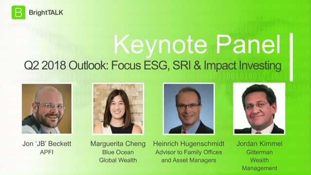 [Panel]Q2 2018 Investment Management Outlook: Focus ESG, SRI & Impact Investing