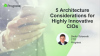 5 Architecture Considerations for Highly Innovative CIOs