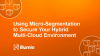 Using Micro-Segmentation to Secure Your Hybrid Multi-Cloud Environment