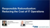 Responsible Rationalization: Reducing the Cost of IT Operations