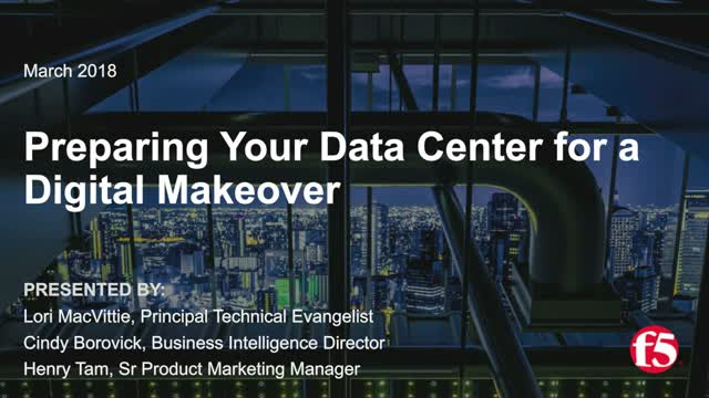 Preparing Your Data Center for a Digital Makeover - F5 Networks
