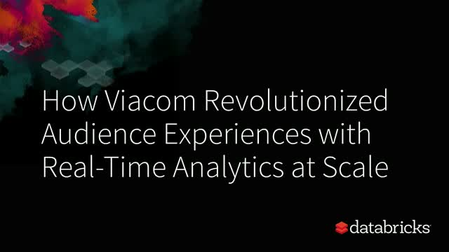 How Viacom Revolutionized Audience Experiences with Real-Time Analytics at Scale