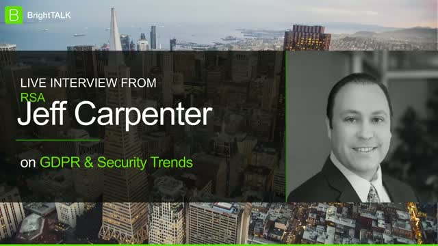 [Live Interview from RSA] Jeff Carpenter on GDPR and Security Trends