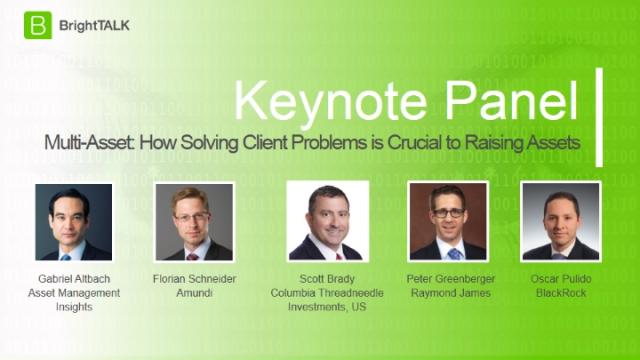 [PANEL] Multi-Asset: How Solving Client Problems is Crucial to Raising Assets