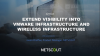 Extend visibility into VMware virtual infrastructure and wireless infrastructure