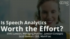 Is Speech Analytics Worth the Effort?