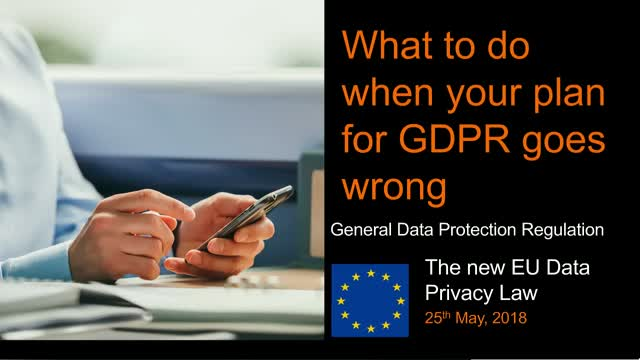 What to do when  your plan for GDPR  goes wrong - webinar - 18th April, 11am CET