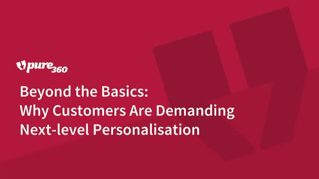 Beyond the Basics: Why Customers Are Demanding Next-level Personalisation