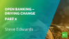 Open Banking - Driving Change Part 2
