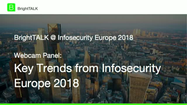[Webcam Panel] Trends Discussed at Infosecurity Europe 2018