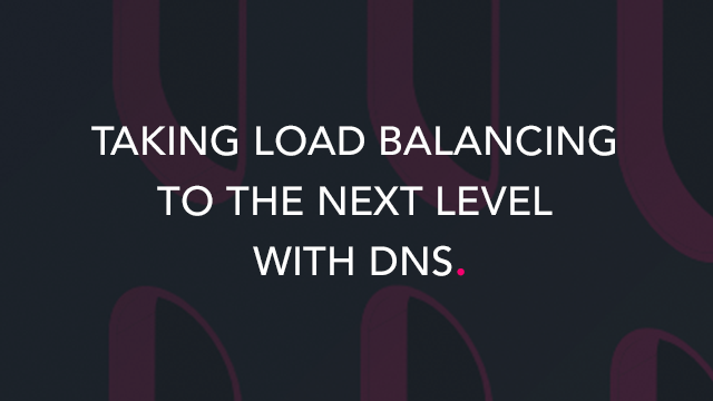 Taking Load Balancing to the Next Level with DNS