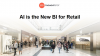 AI is the New BI for Retail