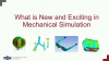 What's New & Exciting in Mechanical Simulation