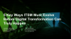 5 Key Ways ITSM Must Evolve Before Digital Transformation Can Truly Happen