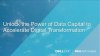 Unlock the Power of Data Capital to Accelerate Digital Transformation