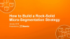 How to Build a Rock-Solid Micro-Segmentation Strategy
