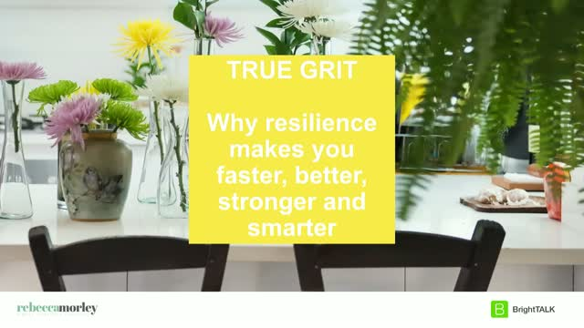 True Grit - Why resilience makes you faster, better, stronger and smarter