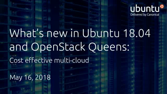 What's new in Ubuntu 18.04 and OpenStack Queens: cost effective multi-cloud